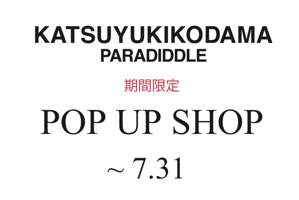 KATSUYUKIKODAMA POP UP SHOP 0731
